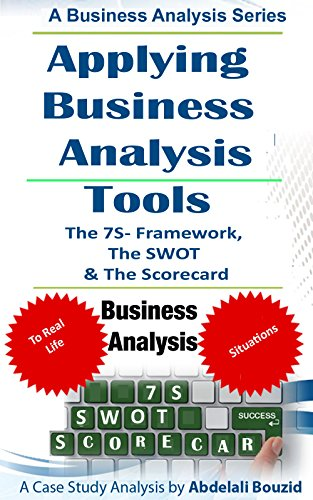 Applying Business Analysis Tools To Assess a Small business: Using the 7-S framework, the SWOT and the Balanced Scorecard Tools PDF
