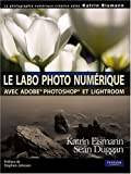 Le labo photo num�rique : Avec Adobe Photoshop et Lightroom