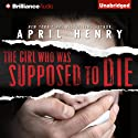 The Girl Who Was Supposed to Die Audiobook by April Henry Narrated by Cristina Panfilio