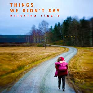 Things We Didn't Say | [Kristina Riggle]
