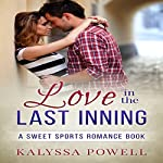 Love in the Last Inning: A Sweet Sports Romance Book   Kalyssa Powell