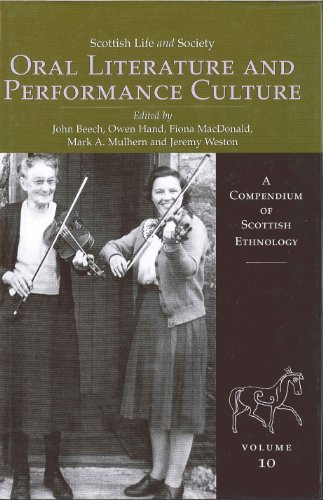 Oral Literature and Performance Culture (Scottish Life and Society, A Compendium of Scottish Ethnology series) (v. 10)