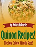 Quinoa Recipes... The Low Calorie Miracle Seed!