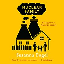 Nuclear Family: A Tragicomic Novel in Letters Audiobook by Susanna Fogel Narrated by Gabra Zackman, Bailey Carr, Oliver Wyman, Dara Rosenberg, Michael David Axtell, Allison Hiroto, Scott Aiello