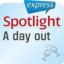Spotlight express - A day out: Wortschatz-Training Englisch - Ausgehen - Der Ausflug (       ungekürzt) von  div. Gesprochen von:  div.