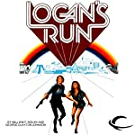 Logan's Run (       UNABRIDGED) by William F. Nolan, George Clayton Johnson Narrated by Oliver Wyman