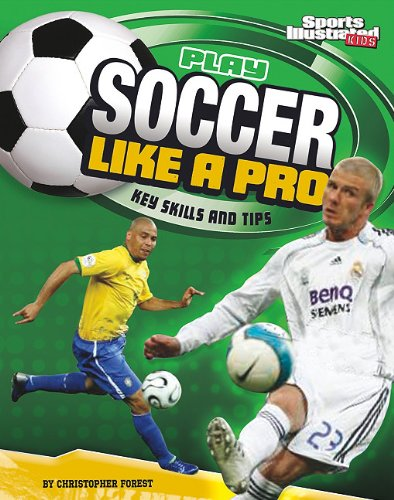 Play Soccer Like a Pro: Key Skills and Tips (Sports Illustrated Kids: Play Like the Pros)