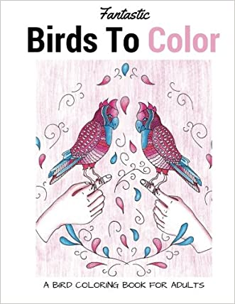Fantastic Birds To Color: A Bird Coloring Book For Adults written by LightBurst Media
