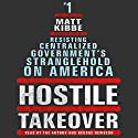 Hostile Takeover: Resisting Centralized Government's Stranglehold on America (       UNABRIDGED) by Matt Kibbe Narrated by George Newbern