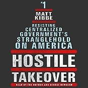 Hostile Takeover: Resisting Centralized Government's Stranglehold on America | [Matt Kibbe]