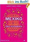 Mexiko-Das Kochbuch: Die Bibel der me...