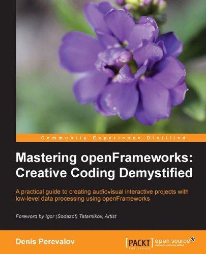 Denis Perevalov - Mastering openFrameworks: Creative Coding Demystified