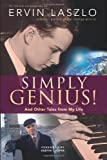 Simply Genius!: And Other Tales from My Life [Paperback] by Laszlo Ph.D., Erv...