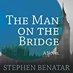 The Man on the Bridge: A Novel | Stephen Benatar