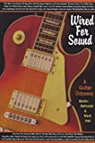 Wired For Sound - A Guitar Odyssey by Marton Melhuish and Mark Hall