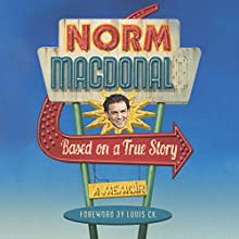 Based on a True Story: A Memoir Audiobook by Norm Macdonald Narrated by Norm Macdonald, Tim O'Halloran