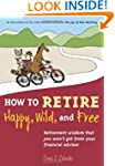 How to Retire Happy, Wild, and Free:...