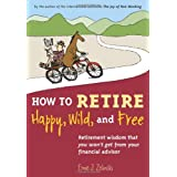 How to Retire Happy, Wild, and Free: Retirement Wisdom That You Won't Get from Your Financial Advisorby Ernie J. Zelinski