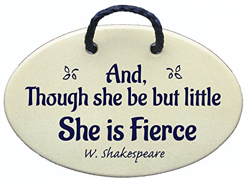 Though She Be But Little She Is Fierce - Shakespeare. Ceramic wall plaques handmade in the USA for over 30 years. Overstock Price