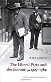 The Liberal Party and the Economy, 1929-1964 (Oxford Historical Monographs)