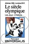 Le Si�cle olympique. Les Jeux et l'Hi...