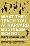 img - for What They Teach You at Harvard Business School: My Two Years Inside the Cauldron of Capitalism book / textbook / text book
