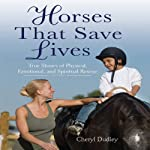 Horses That Save Lives: True Stories of Physical, Emotional, and Spiritual Rescue | Cheryl Dudley