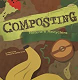 Composting: Nature s Recyclers (Amazing Science)