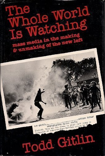 Whole World is Watching: Mass Media in the Making and Unmaking of the New Left