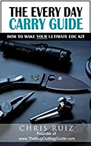 The Every Day Carry Guide: How To Make YOUR Ultimate EDC Kit
