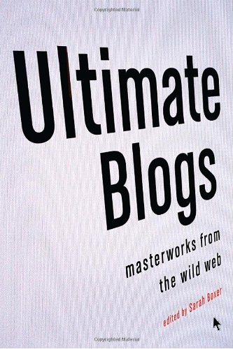 Ultimate Blogs: Masterworks from the Wild Web (Vintage Original)