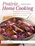img - for Prairie Home Cooking: 400 Recipes that Celebrate the Bountiful Harvests, Creative Cooks, and Comforting Foods of the Ameri (America Cooks) book / textbook / text book