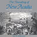 The Founding of New Acadia: The Beginnings of Acadian Life in Louisiana, 1765-1803 (       UNABRIDGED) by Carl A. Brasseaux Narrated by Aaron Henkin, Aaron Henkin