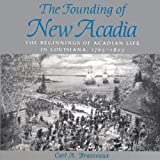 img - for The Founding of New Acadia: The Beginnings of Acadian Life in Louisiana, 1765-1803 book / textbook / text book
