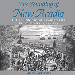 The Founding of New Acadia: The Beginnings of Acadian Life in Louisiana, 1765-1803 | [Carl A. Brasseaux]