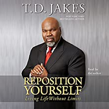 Reposition Yourself: Living Life Without Limits Audiobook by T.D. Jakes Narrated by T.D. Jakes