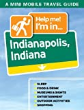 Help me! I'm in... Indianapolis, Indiana (Help me! Travel Guides)