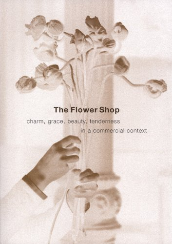 The Flower Shop: Charm, Grace, Beauty & Tenderness in a Commercial Context