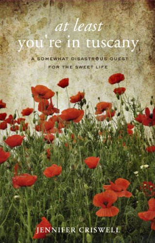 At Least You're in Tuscany: A Somewhat Disastrous Quest for the Sweet Life PDF Download Free