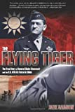 Jack Samson The Flying Tiger: The True Story of General Claire Chennault and the U.S. 14th Air Force in China