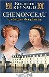echange, troc Elisabeth Reynaud - Chenonceau : Le château des plaisirs
