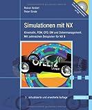 Simulationen mit NX: Kinematik, FEM, CFD, EM und Datenmanagement. Mit zahlreichen Beispielen für NX 9