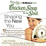 img - for Chicken Soup for the Soul: Shaping the New You - 40 Stories on Getting Started, How Exercise Can Be Fun, To Err Is Human, and Regaining Control book / textbook / text book