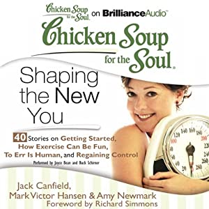 Chicken Soup for the Soul: Shaping the New You - 40 Stories on Getting Started, How Exercise Can Be Fun, To Err Is Human, and Regaining Control | [Jack Canfield, Mark Victor Hansen, Amy Newmark, Richard Simmons (foreword)]