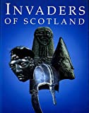 Invaders of Scotland: Introduction to the Archaeology of the Romans, Scots, Angles and Vikings (Historic Buildings and Monuments)