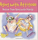 Aging With Attitude: Better Than Dying With Dignity