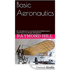 Basic Aeronautics: An introduction to using Simple Mathematics and Physics to design aeroplanes (English Edition)