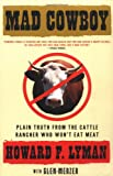 MAD COWBOY: Plain Truth from the Cattle Rancher Who Wont Eat Meat