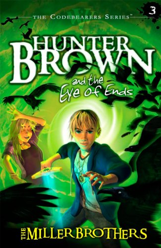 Hunter Brown and the Eye of Ends (Codebearers Series)