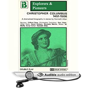 Christopher Columbus, 1451 - 1506 (Dramatised): Explorers and Pioneers, Volume One Kenneth Allen, Clifford Rose, Gary Hope and David Graham
